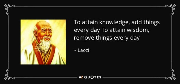 quote-to-attain-knowledge-add-things-every-day-to-attain-wisdom-remove-things-every-day-laozi-58-90-92