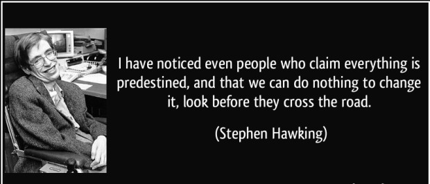 quote-i-have-noticed-even-people-who-claim-everything-is-predestined-and-that-we-can-do-nothing-to-stephen-hawking-81189.jpg
