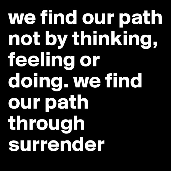 we-find-our-path-not-by-thinking-feeling-or-doing