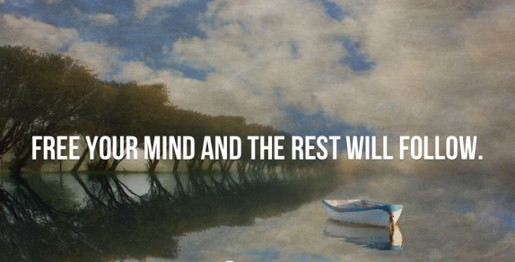 Free-your-mind-and-the-rest-will-follow..jpg